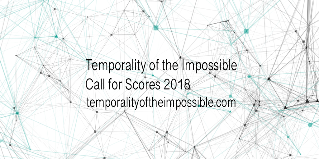 Temporality of the Impossible Call for Scores 2018